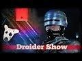 Droider Show #127. Nokia X и настоящий Робокоп!